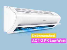 Rekomendasi AC 1/2 Pk Low Watt Terbaik Murah