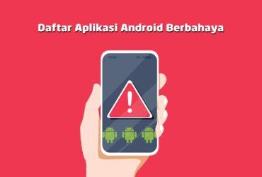Daftar Aplikasi Android Yang Berbahaya