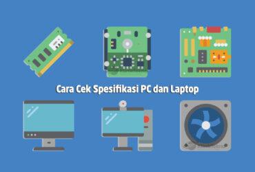 Cara Cek Spesifikasi PC Komputer dan Laptop