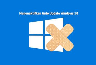 Cara Mematikan Paksa Auto Update Windows 10