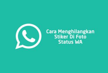 Cara Menghilangkan Stiker Di Foto Status WA