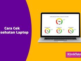 Cara Cek Kesehatan dan Kinerja Laptop Yang Benar