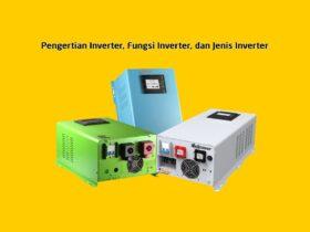Pengertian Inverter, Fungsi Inverter, dan Jenis Inverter