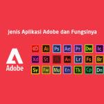 Macam Jenis Aplikasi Adobe dan Fungsinya