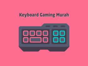 Rekomendasi Keyboard Gaming Murah Terbaik Harga 100 Ribuan