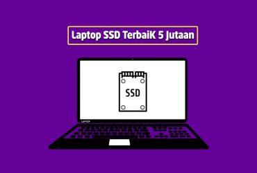 Rekomendasi Laptop SSD Terbaik Harga Murah 5 Jutaan