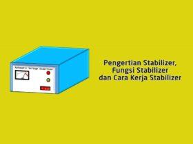 Pengertian Stabilizer, Fungsi Stabilizer dan Cara Kerja Stabilizer