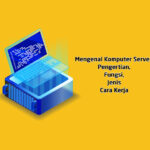 Mengenal Komputer Server: Pengertian, Fungsi, Jenis dan Cara Kerja