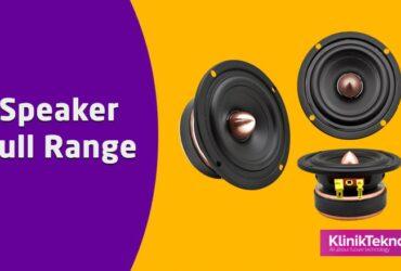 Kelebihan dan Kekurangan Speaker Full Range serta Pengertiannya