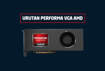 Urutan Performa VGA AMD dari Tipe Terendah sampai Tertinggi